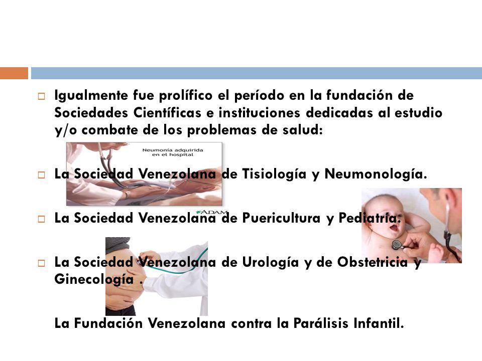 Igualmente fue prolífico el período en la fundación de Sociedades Científicas e instituciones dedicadas al estudio y/o combate de los problemas de salud: