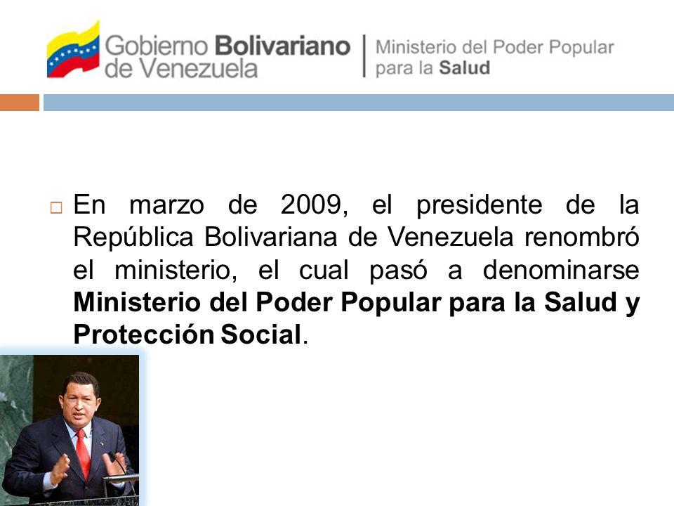En marzo de 2009, el presidente de la República Bolivariana de Venezuela renombró el ministerio, el cual pasó a denominarse Ministerio del Poder Popular para la Salud y Protección Social.