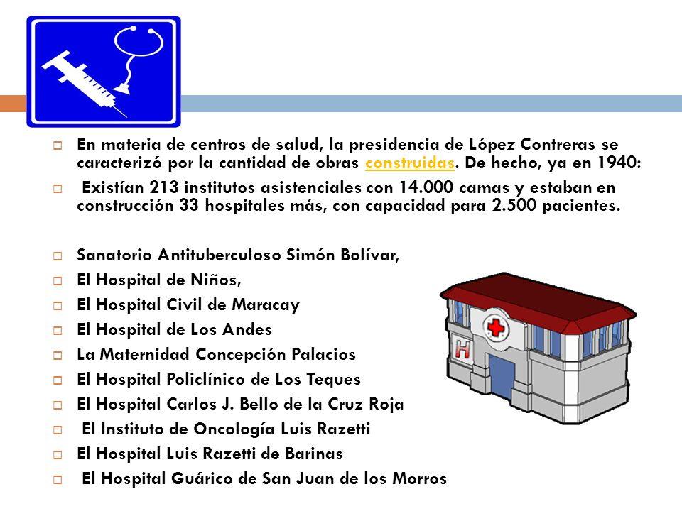 En materia de centros de salud, la presidencia de López Contreras se caracterizó por la cantidad de obras construidas. De hecho, ya en 1940: