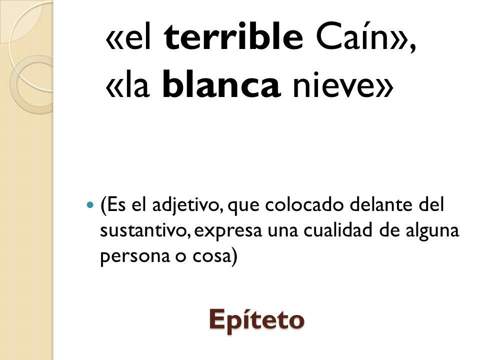 «el terrible Caín», «la blanca nieve»