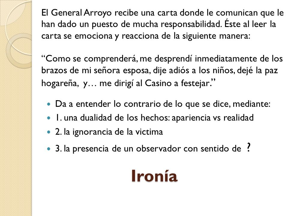 El General Arroyo recibe una carta donde le comunican que le han dado un puesto de mucha responsabilidad. Éste al leer la carta se emociona y reacciona de la siguiente manera:
