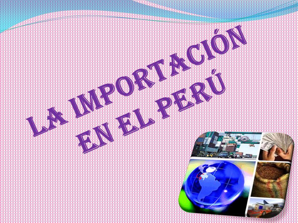 La importación en el Perú