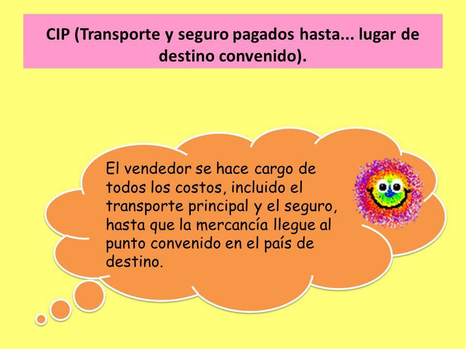 CIP (Transporte y seguro pagados hasta... lugar de destino convenido).