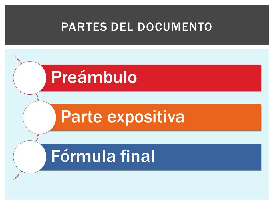 Partes del documento Preámbulo Parte expositiva Fórmula final