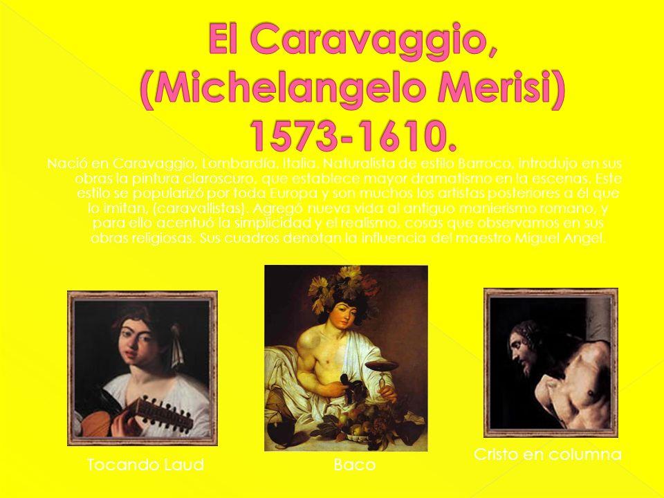 El Caravaggio, (Michelangelo Merisi) 1573-1610.