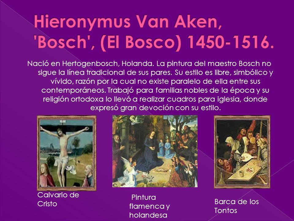 Hieronymus Van Aken, Bosch , (El Bosco) 1450-1516.