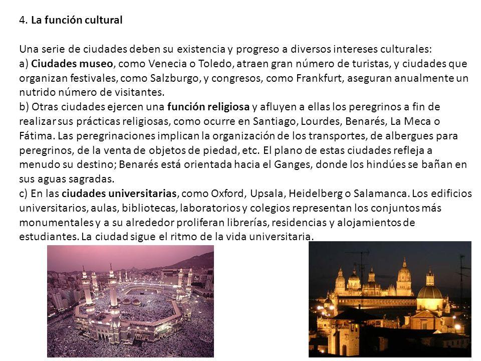4. La función cultural Una serie de ciudades deben su existencia y progreso a diversos intereses culturales: