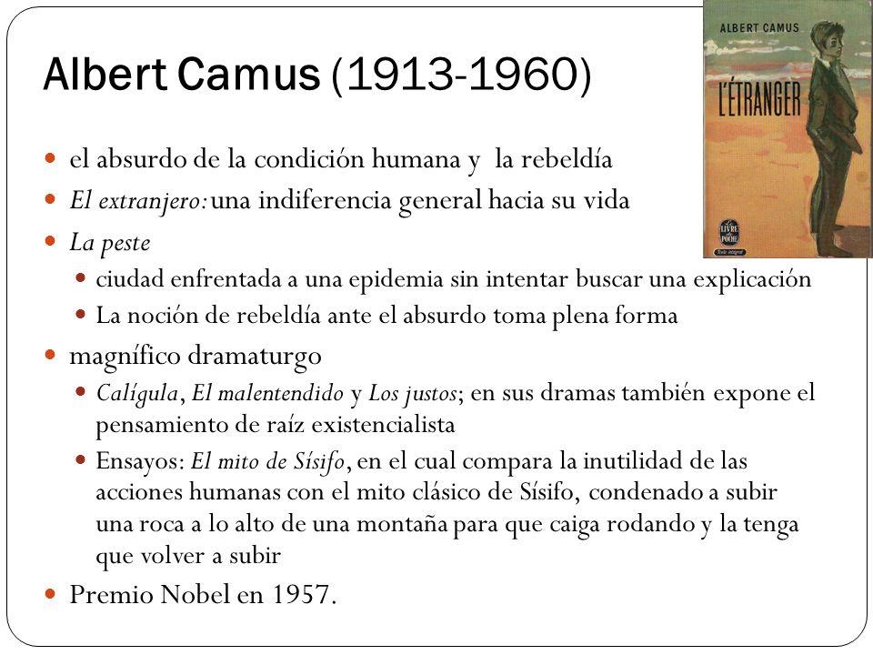 Albert Camus (1913-1960) el absurdo de la condición humana y la rebeldía. El extranjero: una indiferencia general hacia su vida.