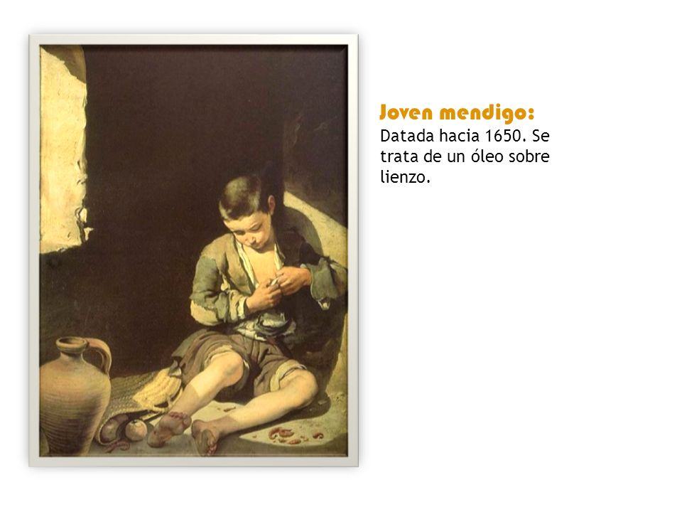 Joven mendigo: Datada hacia 1650. Se trata de un óleo sobre lienzo.