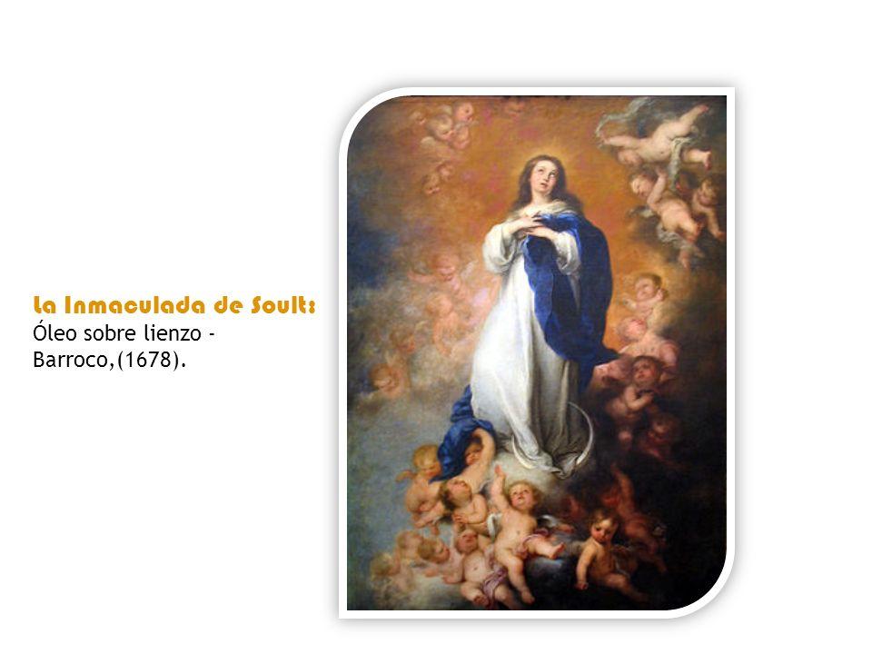 La Inmaculada de Soult: Óleo sobre lienzo - Barroco,(1678).