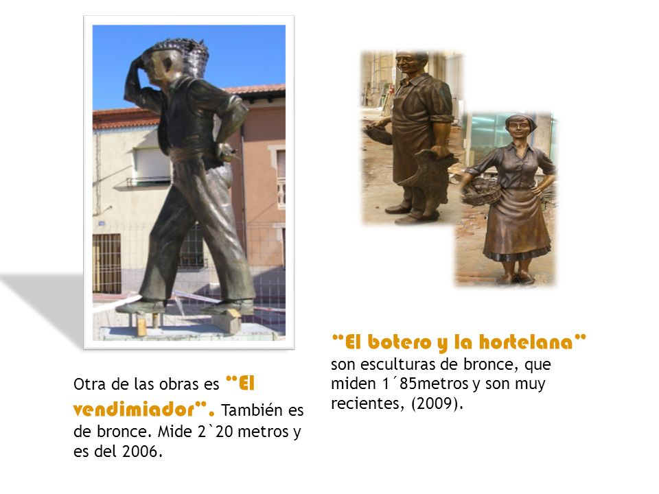 El botero y la hortelana son esculturas de bronce, que miden 1´85metros y son muy recientes, (2009).