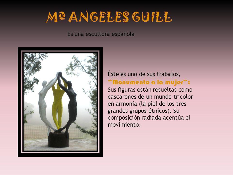 Mª ANGELES GUILL Es una escultora española