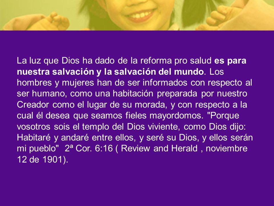 La luz que Dios ha dado de la reforma pro salud es para nuestra salvación y la salvación del mundo.