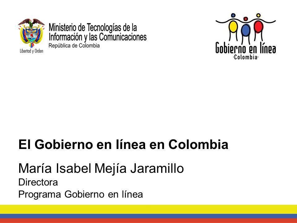 El Gobierno en línea en Colombia María Isabel Mejía Jaramillo
