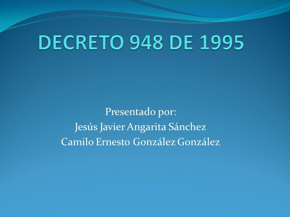 DECRETO 948 DE 1995 Presentado por: Jesús Javier Angarita Sánchez