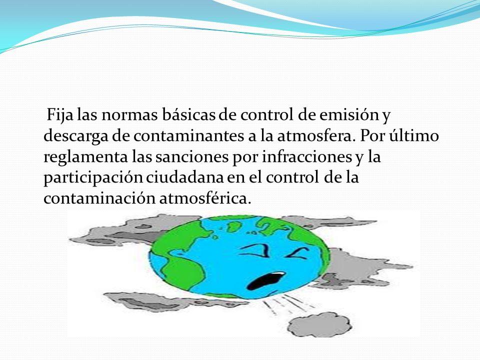 Fija las normas básicas de control de emisión y descarga de contaminantes a la atmosfera.