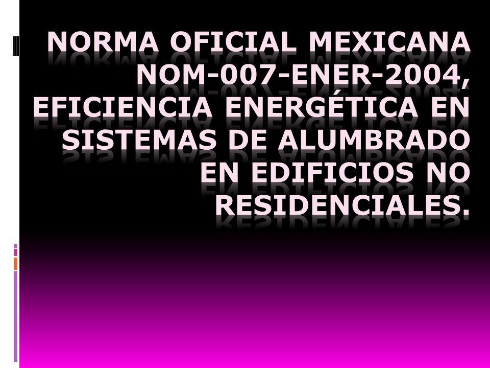 NORMA Oficial Mexicana NOM-007-ENER-2004, Eficiencia energética en sistemas de alumbrado en edificios no residenciales.