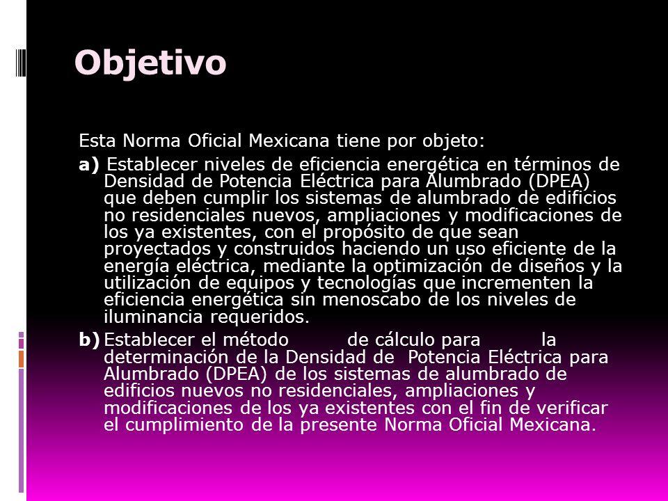 Objetivo Esta Norma Oficial Mexicana tiene por objeto: