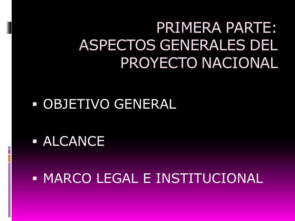 PRIMERA PARTE: ASPECTOS GENERALES DEL PROYECTO NACIONAL