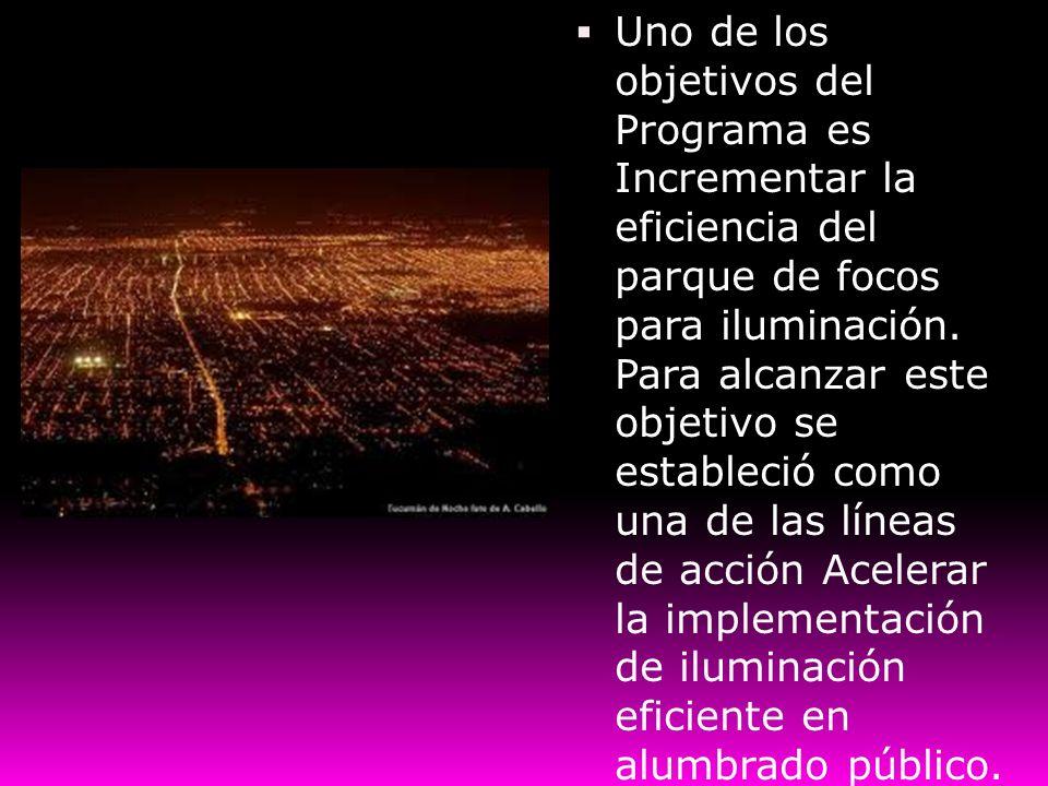 Uno de los objetivos del Programa es Incrementar la eficiencia del parque de focos para iluminación.