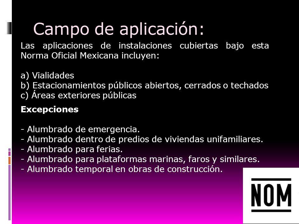 Campo de aplicación:Las aplicaciones de instalaciones cubiertas bajo esta Norma Oficial Mexicana incluyen: