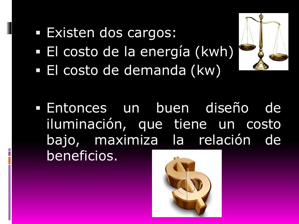 Existen dos cargos: El costo de la energía (kwh) El costo de demanda (kw)