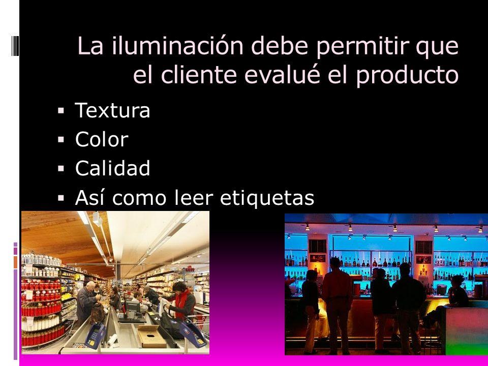 La iluminación debe permitir que el cliente evalué el producto