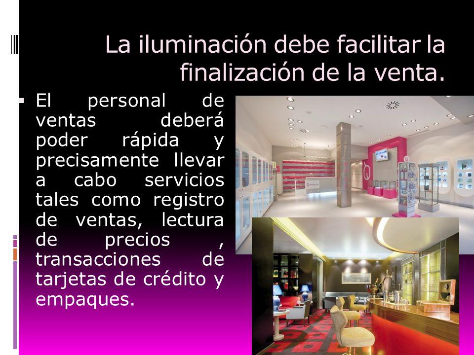 La iluminación debe facilitar la finalización de la venta.