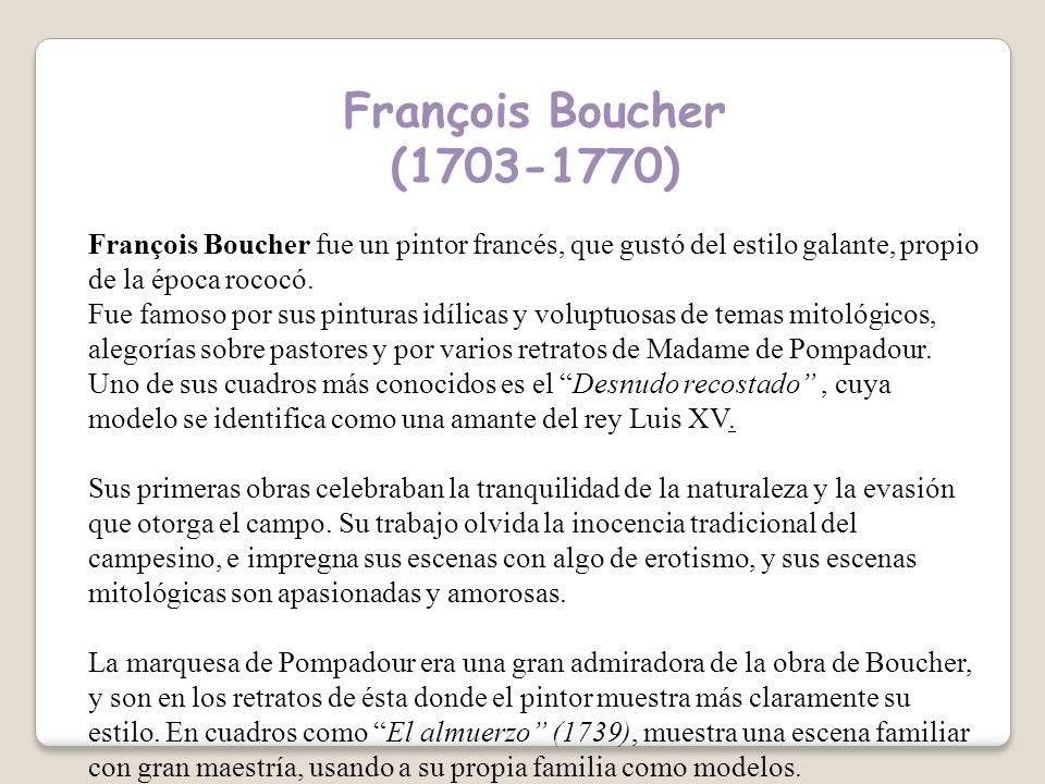 François Boucher (1703-1770) François Boucher fue un pintor francés, que gustó del estilo galante, propio de la época rococó.