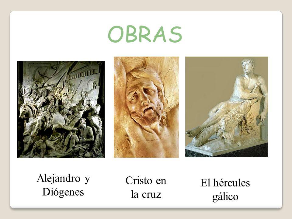 OBRAS Alejandro y Diógenes Cristo en la cruz El hércules gálico