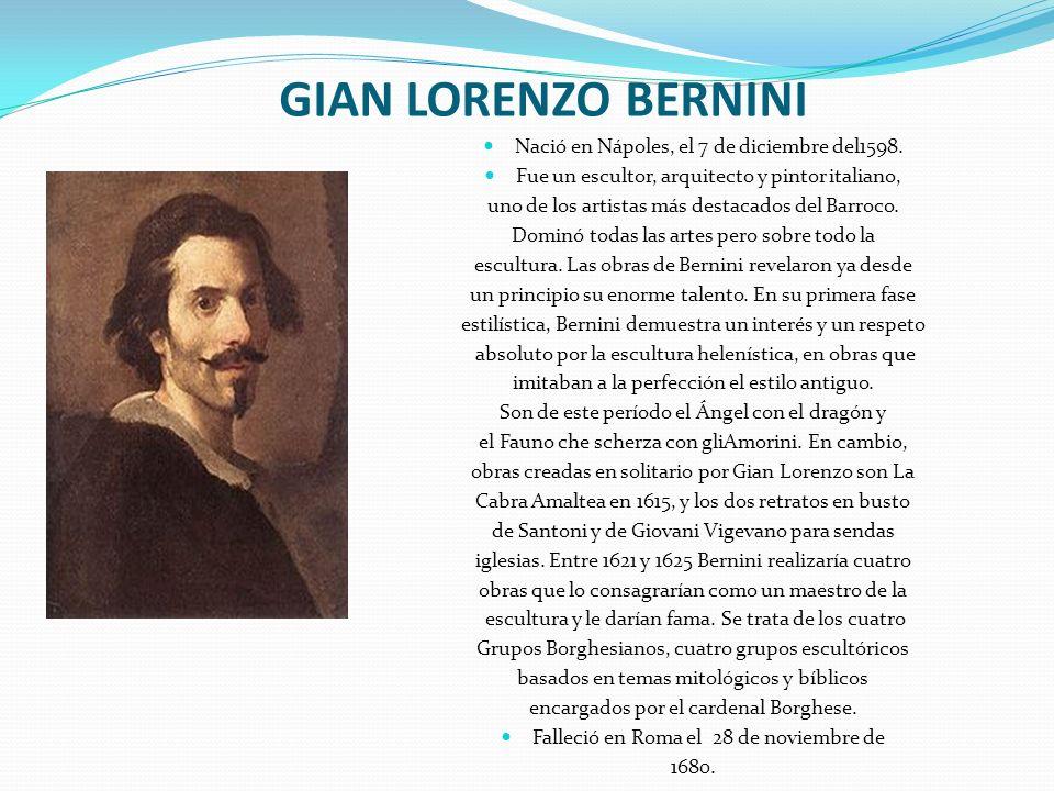 GIAN LORENZO BERNINI Nació en Nápoles, el 7 de diciembre del1598.
