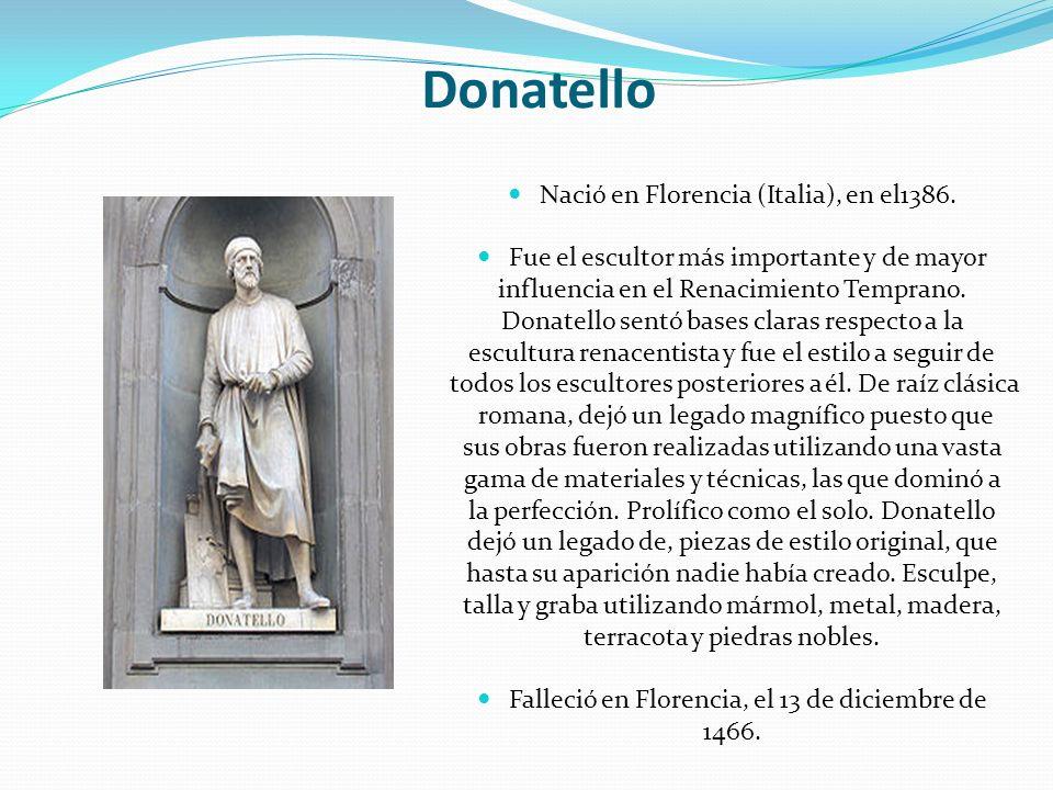 Donatello Nació en Florencia (Italia), en el1386.
