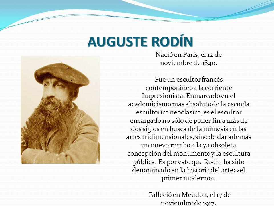 AUGUSTE RODÍN Nació en París, el 12 de noviembre de 1840.