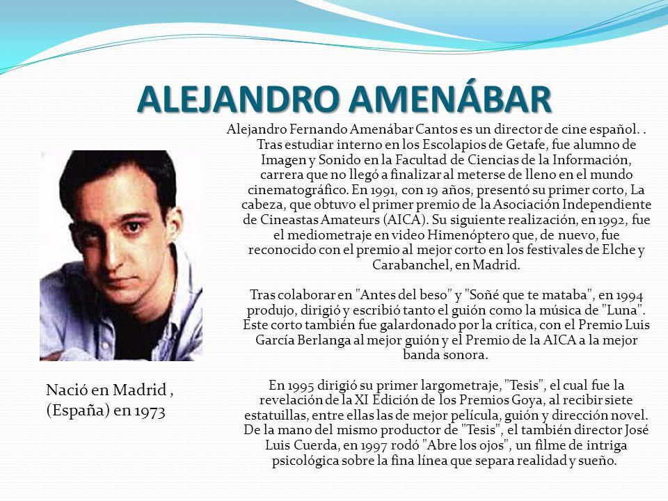 ALEJANDRO AMENÁBAR Nació en Madrid , (España) en 1973