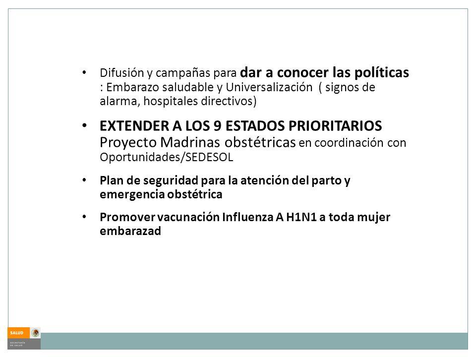 Difusión y campañas para dar a conocer las políticas : Embarazo saludable y Universalización ( signos de alarma, hospitales directivos)