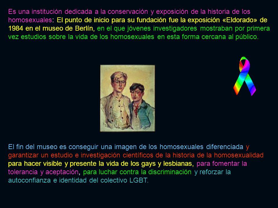Es una institución dedicada a la conservación y exposición de la historia de los homosexuales: El punto de inicio para su fundación fue la exposición «Eldorado» de 1984 en el museo de Berlín, en el que jóvenes investigadores mostraban por primera vez estudios sobre la vida de los homosexuales en esta forma cercana al público.