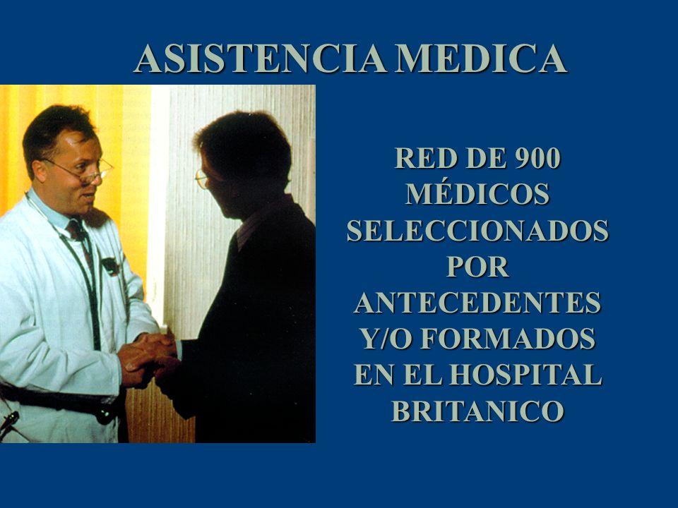 ASISTENCIA MEDICA RED DE 900 MÉDICOS SELECCIONADOS POR ANTECEDENTES Y/O FORMADOS EN EL HOSPITAL BRITANICO.