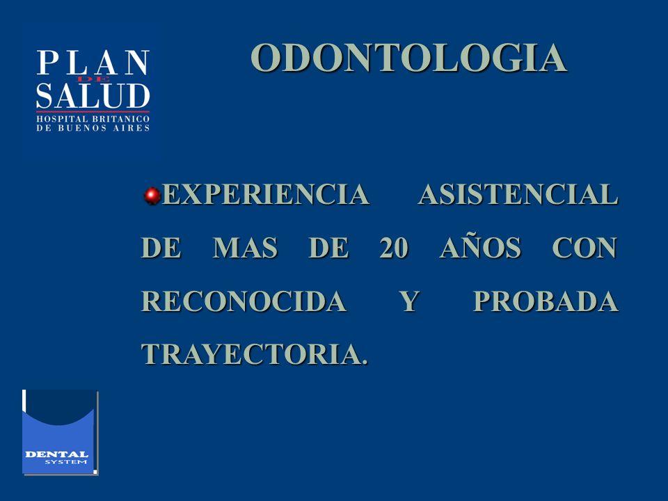 ODONTOLOGIA EXPERIENCIA ASISTENCIAL DE MAS DE 20 AÑOS CON RECONOCIDA Y PROBADA TRAYECTORIA.