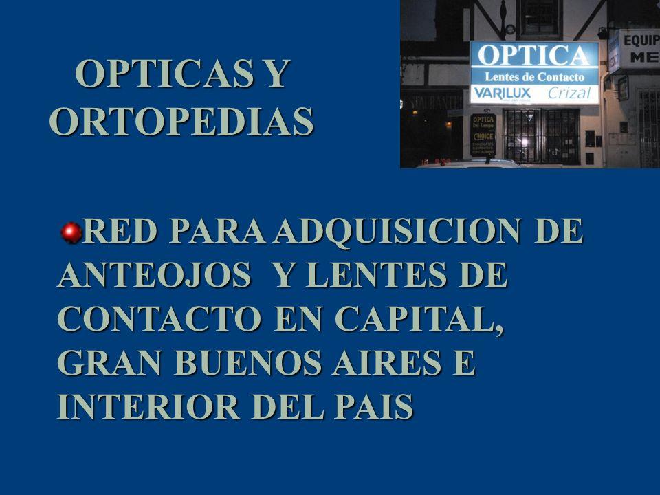 OPTICAS Y ORTOPEDIAS RED PARA ADQUISICION DE ANTEOJOS Y LENTES DE CONTACTO EN CAPITAL, GRAN BUENOS AIRES E INTERIOR DEL PAIS.
