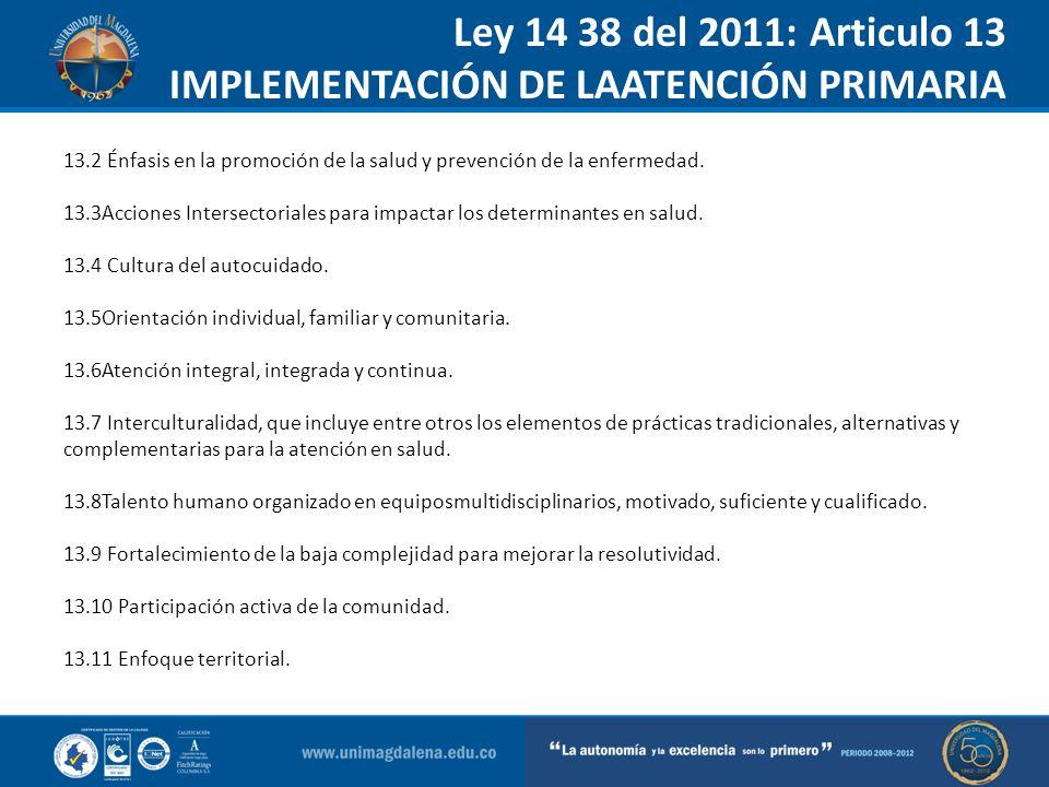 Ley 14 38 del 2011: Articulo 13 IMPLEMENTACIÓN DE LAATENCIÓN PRIMARIA ENSALUD …..