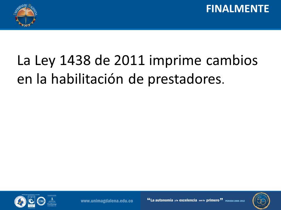 La Ley 1438 de 2011 imprime cambios en la habilitación de prestadores.