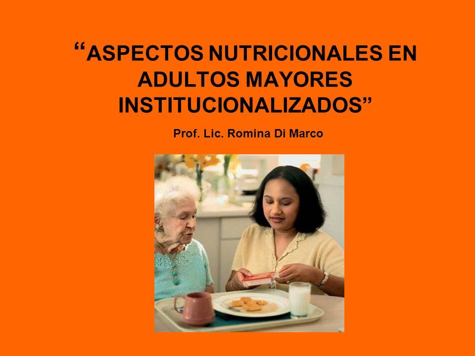 ASPECTOS NUTRICIONALES EN ADULTOS MAYORES INSTITUCIONALIZADOS Prof
