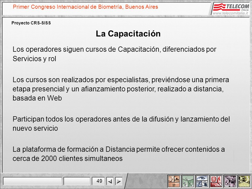 La Capacitación Los operadores siguen cursos de Capacitación, diferenciados por Servicios y rol.