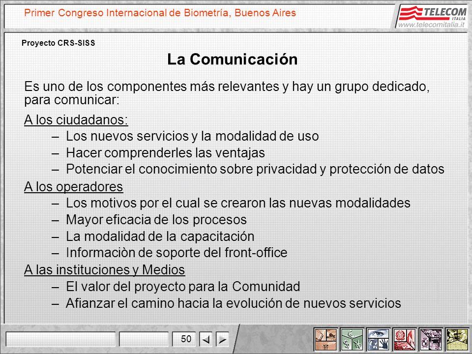 La Comunicación Es uno de los componentes más relevantes y hay un grupo dedicado, para comunicar: A los ciudadanos: