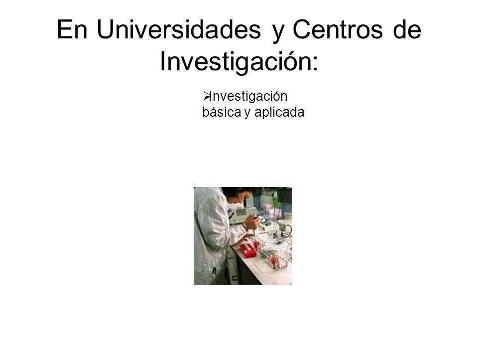En Universidades y Centros de Investigación: