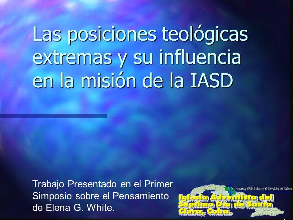Las posiciones teológicas extremas y su influencia en la misión de la IASD