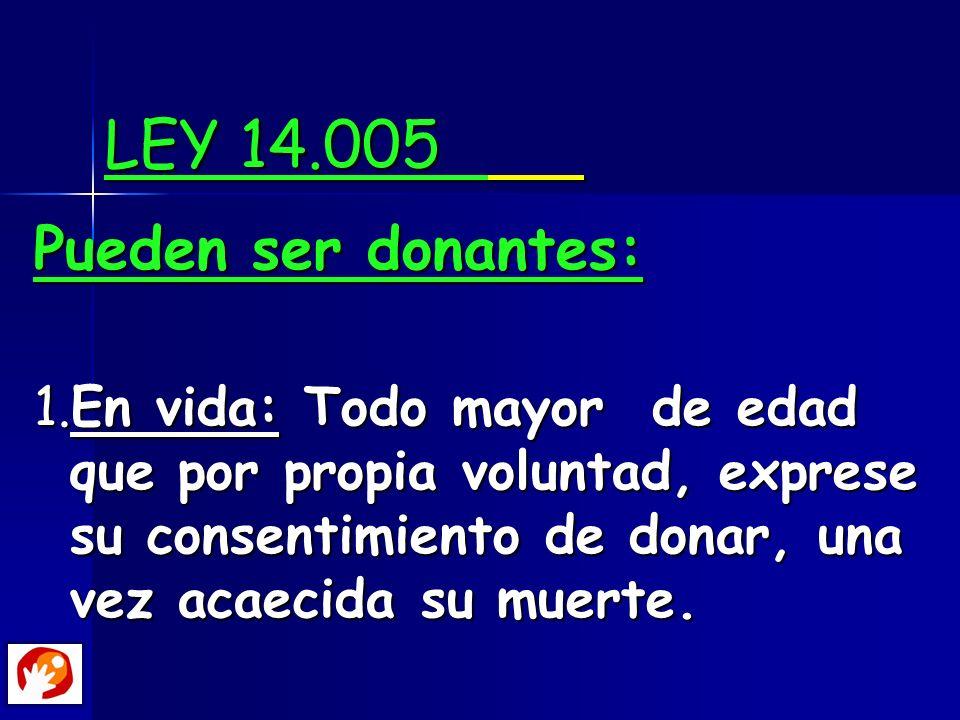 LEY 14.005 Pueden ser donantes: