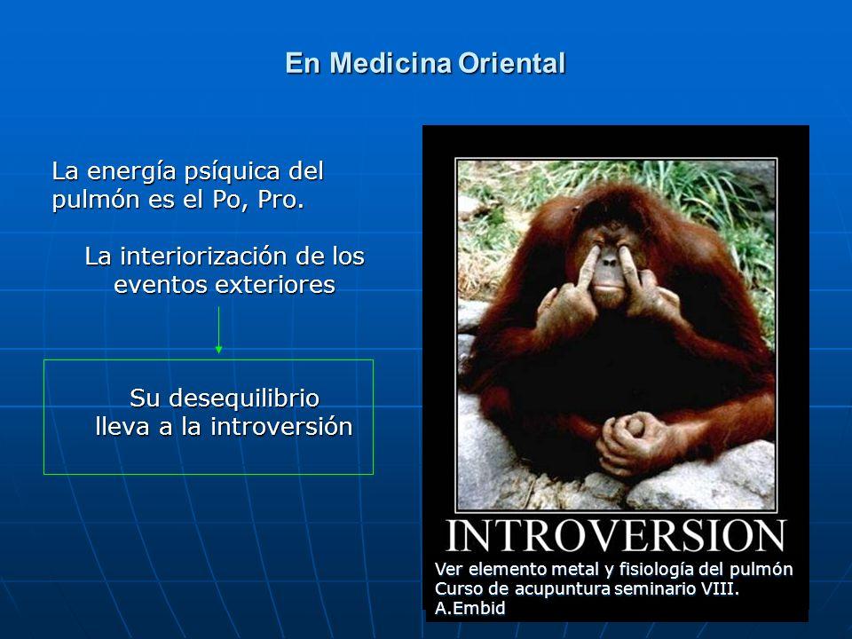 En Medicina Oriental La energía psíquica del pulmón es el Po, Pro.