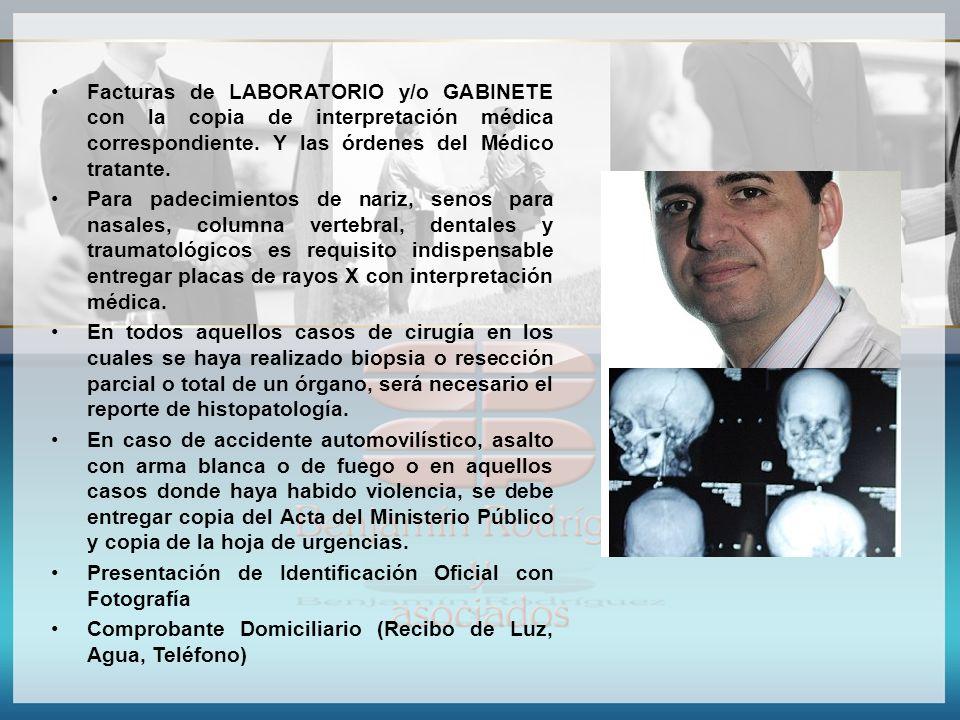 Facturas de LABORATORIO y/o GABINETE con la copia de interpretación médica correspondiente. Y las órdenes del Médico tratante.