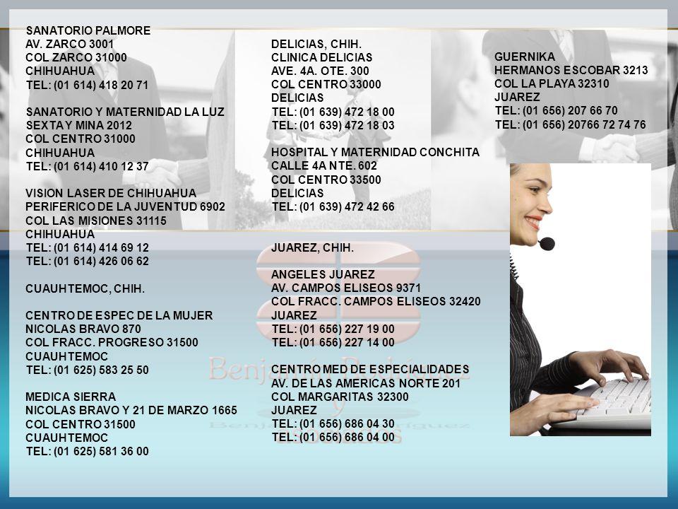 SANATORIO PALMORE AV. ZARCO 3001. COL ZARCO 31000. CHIHUAHUA. TEL: (01 614) 418 20 71. SANATORIO Y MATERNIDAD LA LUZ.